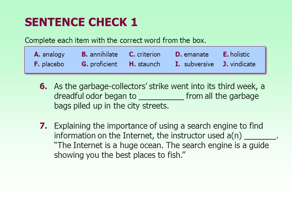 SENTENCE CHECK 1 6.As the garbage-collectors' strike went into its third week, a dreadful odor began to __________ from all the garbage bags piled up in the city streets.