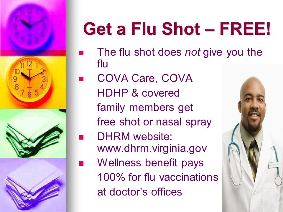 Get a Flu Shot – FREE! The flu shot does not give you the flu COVA Care, COVA HDHP & covered family members get free shot or nasal spray DHRM website: