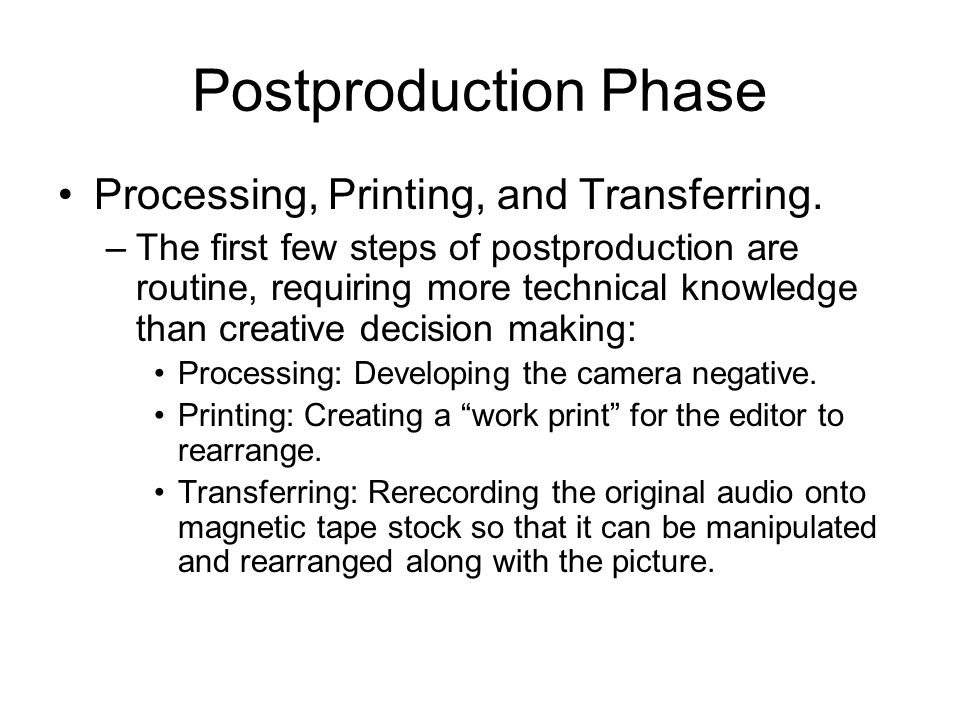 Postproduction Phase Processing, Printing, and Transferring.