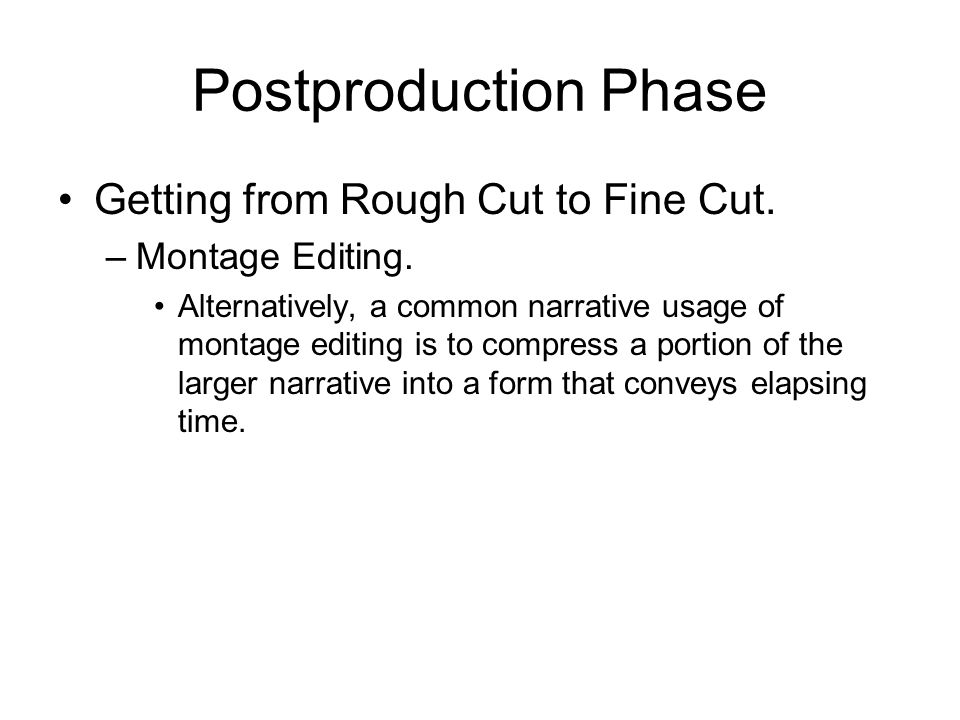 Postproduction Phase Getting from Rough Cut to Fine Cut.