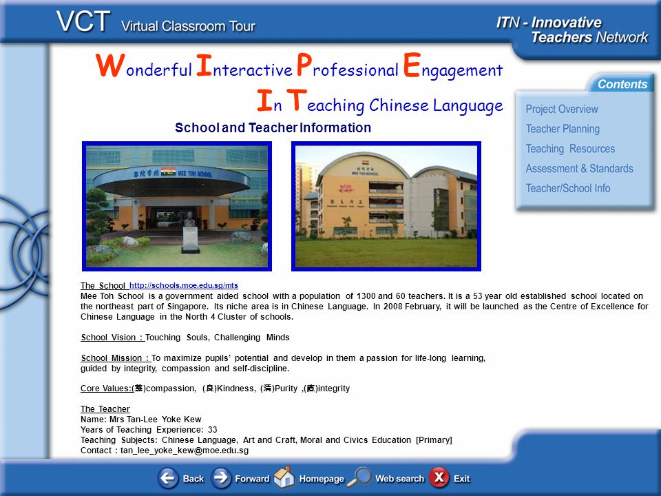 W onderful I nteractive P rofessional E ngagement I n T eaching Chinese Language School and Teacher Information The School http://schools.moe.edu.sg/mts http://schools.moe.edu.sg/mts Mee Toh School is a government aided school with a population of 1300 and 60 teachers.