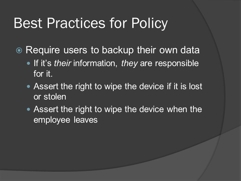 Best Practices for Policy  Require users to backup their own data If it's their information, they are responsible for it.