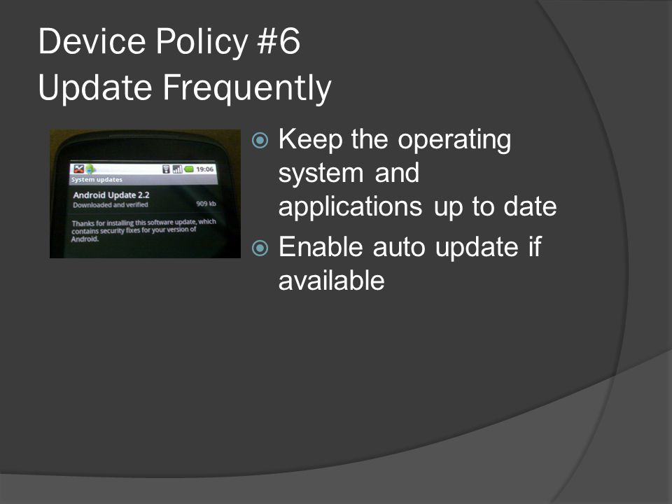 Device Policy #6 Update Frequently  Keep the operating system and applications up to date  Enable auto update if available