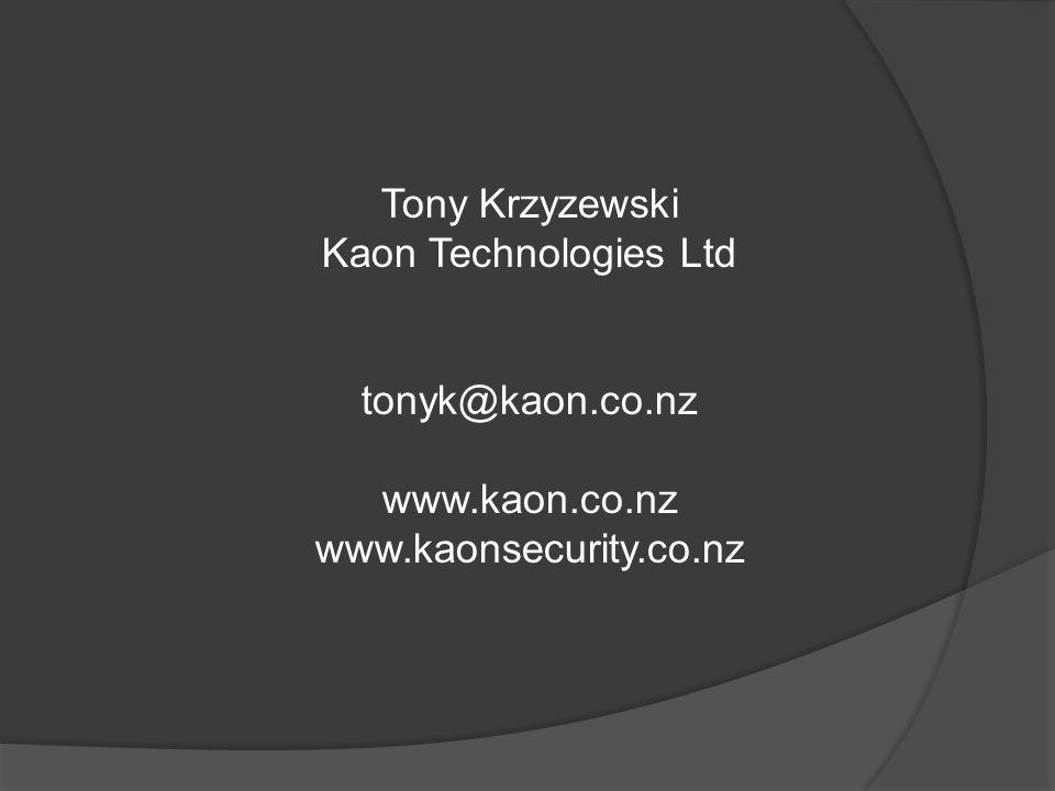 Tony Krzyzewski Kaon Technologies Ltd tonyk@kaon.co.nz www.kaon.co.nz www.kaonsecurity.co.nz
