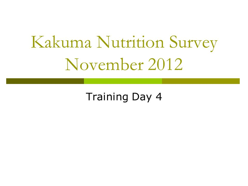 Kakuma Nutrition Survey November 2012 Training Day 4