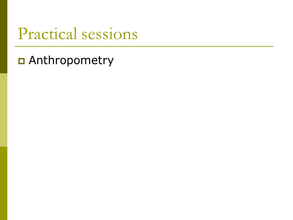 Practical sessions  Anthropometry
