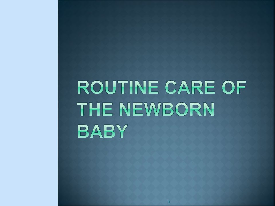  Demonstrate evidence-based daily care of the newborn baby  Counsel the mother how to look after her baby and to identify the danger signs NC- 2 Teaching Aids: ENC