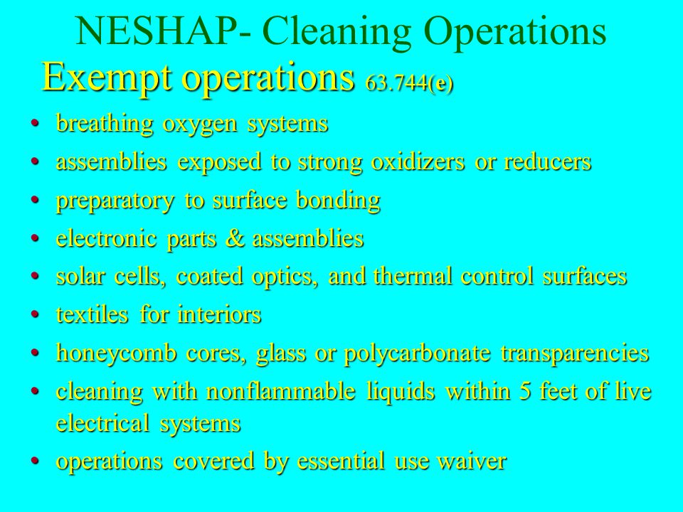 NESHAP- Cleaning Operations Exempt operations hand wipe cleaning with solvents containing no HAP or VOC solvents containing HAP or VOC at concentrations less than 0.1% for carcinogens and 1.0% for non- carcinogens (63.741(f)) non Aerospace related cleaning activities