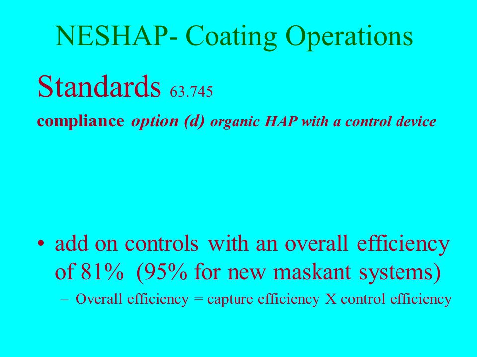 NESHAP- Coating Operations Standards 63.752 (c)(3 ) (i) compliance option (c)(3 ) (low HAP primer) HAP and VOC content limits ( grams per liter and equivalent (pounds per gallon), less water ) Primers 250g/l (2.1#/gal) This option allows reduced recordkeeping and reporting.