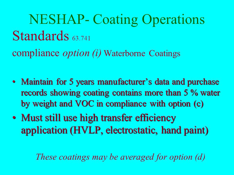 NESHAP- Coating Operations Standards 63.745 compliance option (e)(2) (Averaging) Use any combination of coatings to achieve equivalency with option (d) Averaging of primers with topcoats is not allowed.