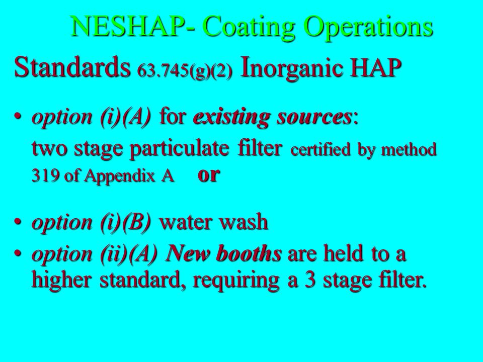 NESHAP- Coating Operations Standards (Inorganic HAP) 63.745(g) Must be applied in a booth or hangar with: one of the following five compliance options (i)(A), (i)(B), (ii), (iii)(A), or (iii)(B).one of the following five compliance options (i)(A), (i)(B), (ii), (iii)(A), or (iii)(B).