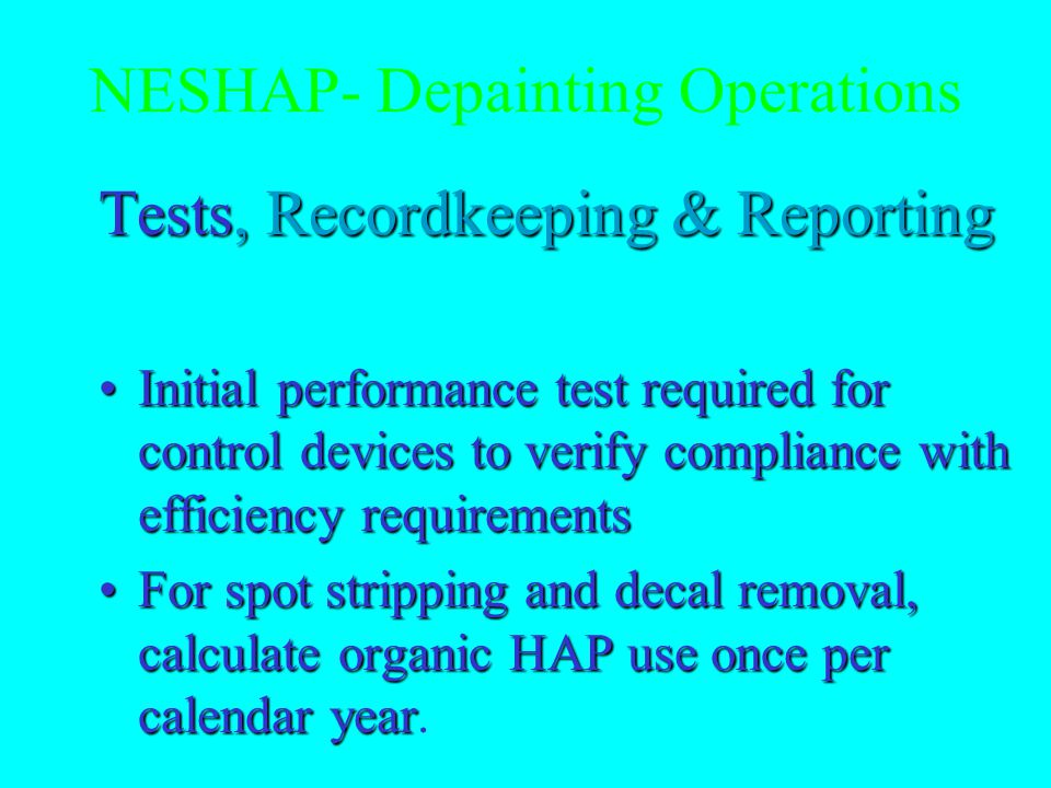 NESHAP- Depainting Operations Exempt operations During periods of malfunction, source may substitute materials chosen to minimize HAP emissions - The HAP containing substitute may not be used for more than 15 days per year.During periods of malfunction, source may substitute materials chosen to minimize HAP emissions - The HAP containing substitute may not be used for more than 15 days per year.
