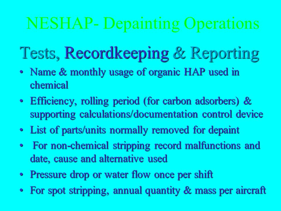NESHAP- Depainting Operations Tests, Recordkeeping & Reporting Filter system pressure drop to be read and recorded once per shift For waterwash systems, record water flow rate once per shift