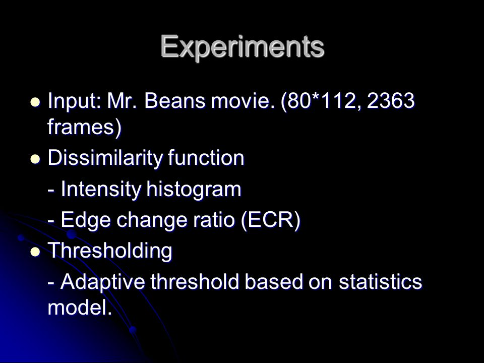 Experiments Input: Mr.Beans movie. (80*112, 2363 frames) Input: Mr.