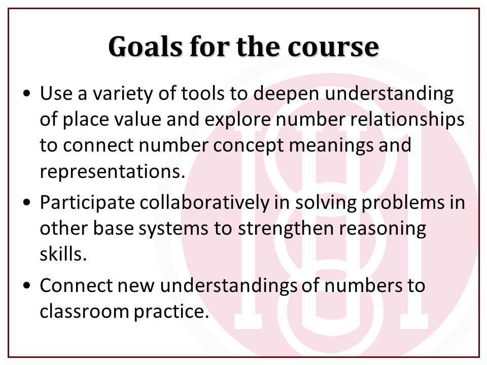 Goals for the course Use a variety of tools to deepen understanding of place value and explore number relationships to connect number concept meanings