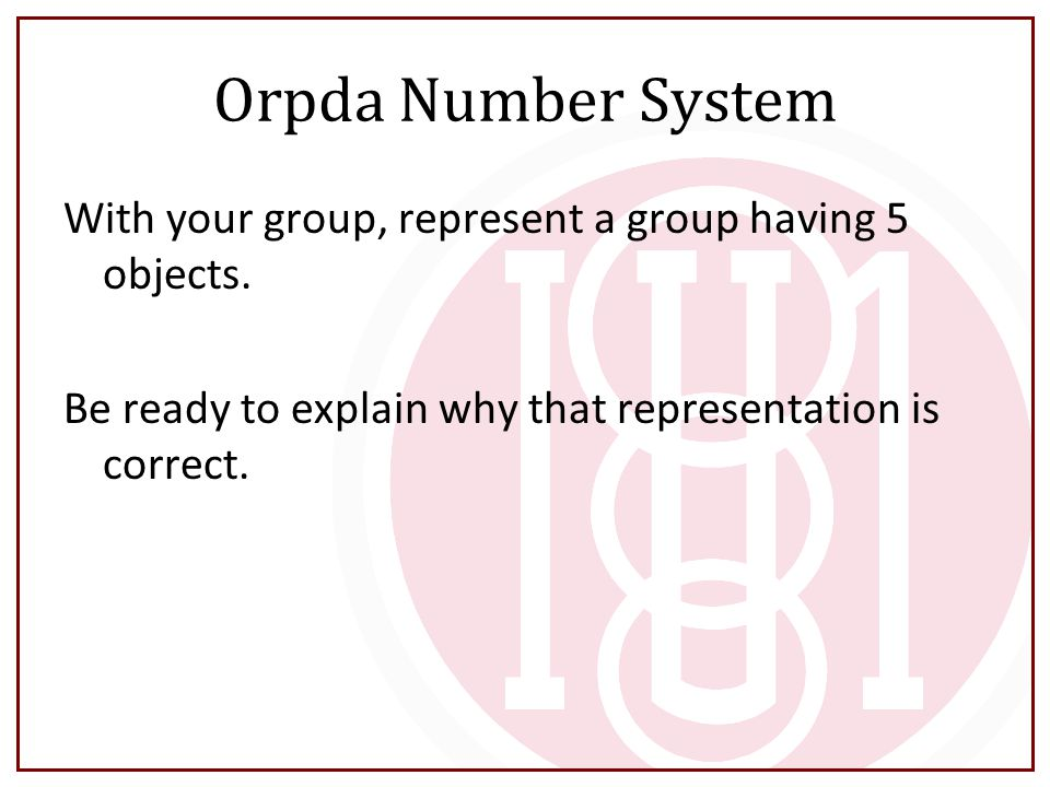 Orpda Number System With your group, represent a group having 5 objects. Be ready to explain why that representation is correct.