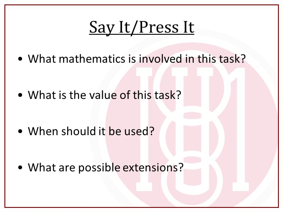 Say It/Press It What mathematics is involved in this task? What is the value of this task? When should it be used? What are possible extensions?