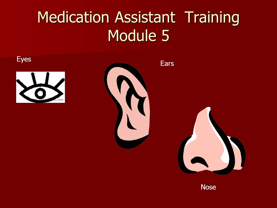 Medication Assistant Training Module 5 Eyes Ears Nose