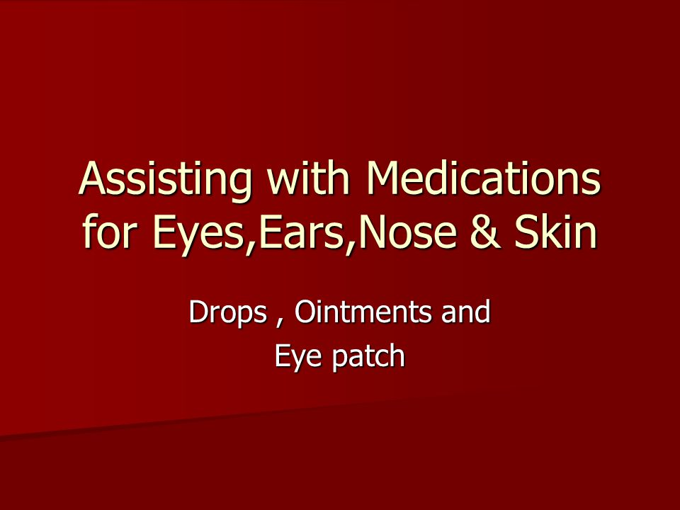 Assisting with Medications for Eyes,Ears,Nose & Skin Drops, Ointments and Eye patch