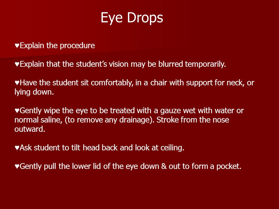 ♥ Explain the procedure ♥ Explain that the student's vision may be blurred temporarily.