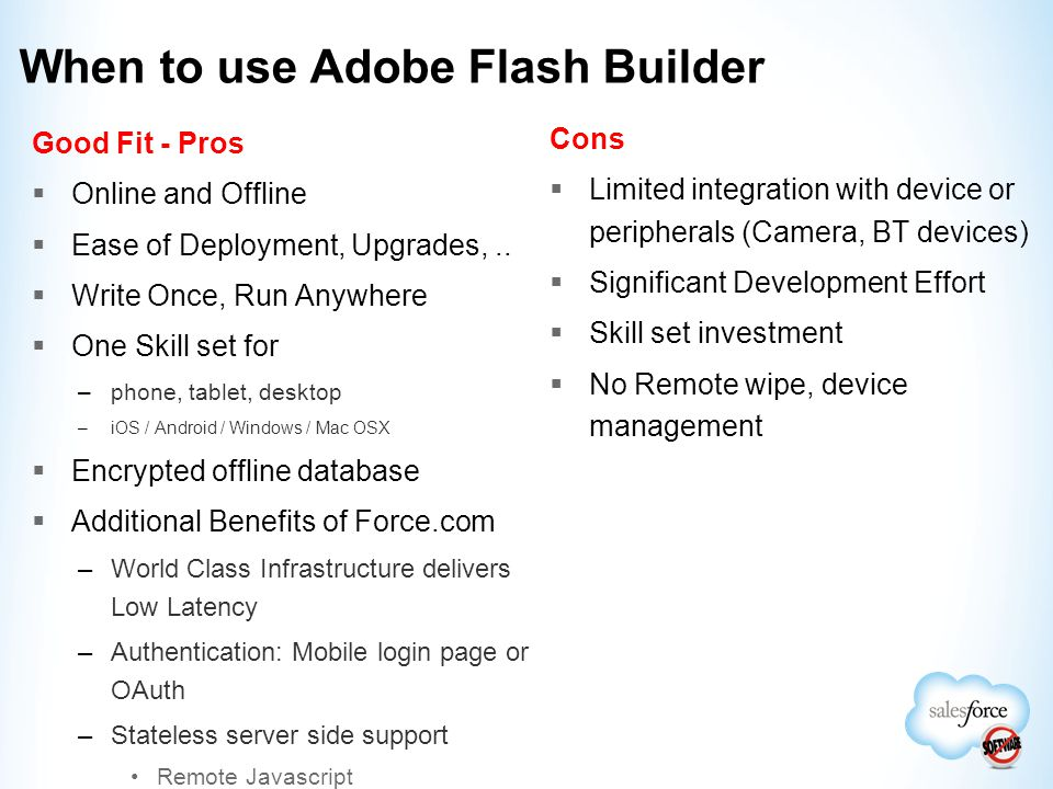 When to use Adobe Flash Builder Good Fit - Pros  Online and Offline  Ease of Deployment, Upgrades,..