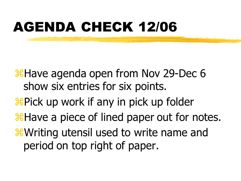 AGENDA CHECK 12/06 zHave agenda open from Nov 29-Dec 6 show six entries for six points.
