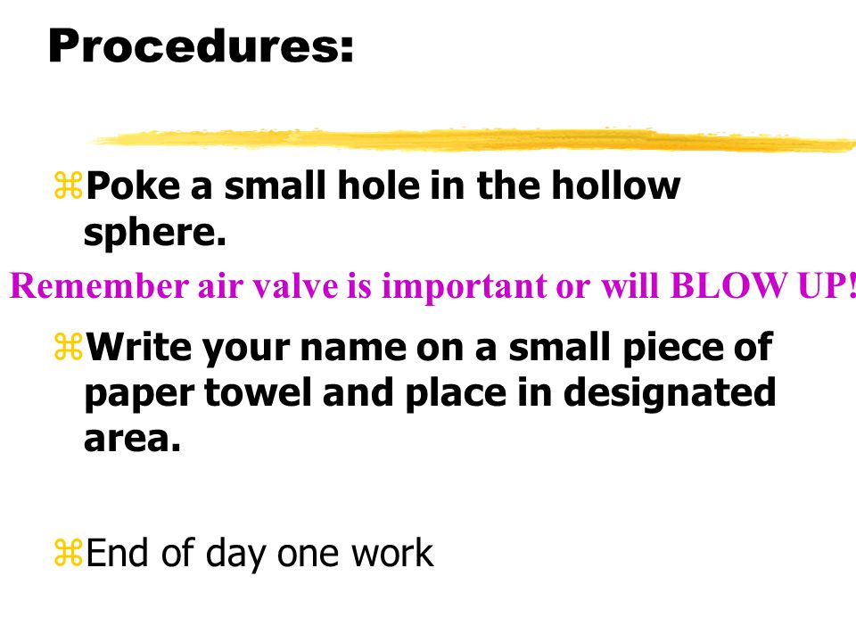 Procedures: zPoke a small hole in the hollow sphere.
