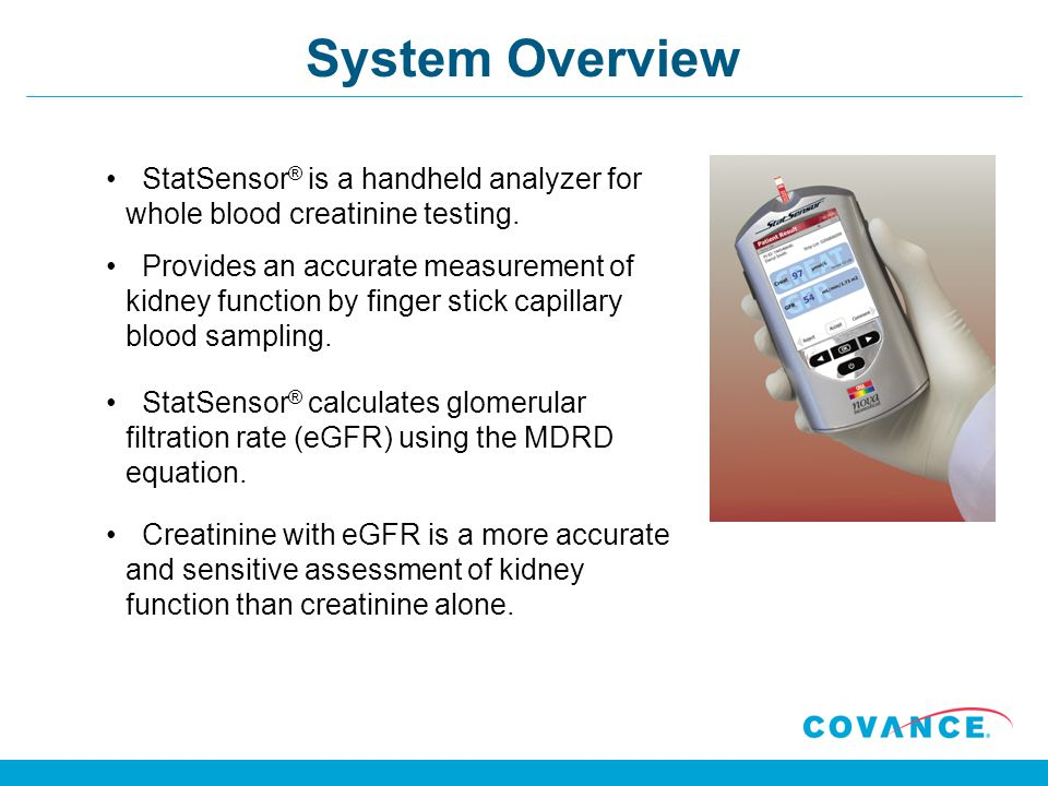 System Overview StatSensor ® is a handheld analyzer for whole blood creatinine testing.