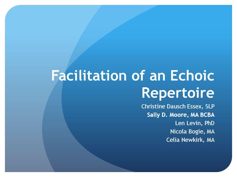 Facilitation of an Echoic Repertoire Christine Dausch Essex, SLP Sally D.