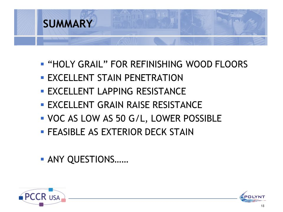 """18 SUMMARY  """"HOLY GRAIL"""" FOR REFINISHING WOOD FLOORS  EXCELLENT STAIN PENETRATION  EXCELLENT LAPPING RESISTANCE  EXCELLENT GRAIN RAISE RESISTANCE"""