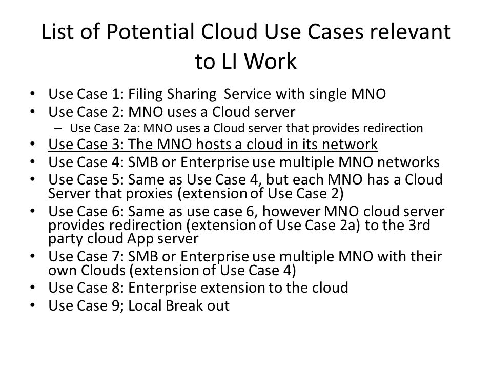 Use Case 3 The MNO hosts a cloud in its network – Dynamic triggering or other LI solutions will allow capture of all data – Is the data useable?