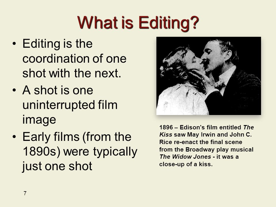7 What is Editing. Editing is the coordination of one shot with the next.