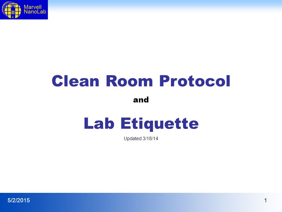5/2/20151 Clean Room Protocol and Lab Etiquette Updated 3/18/14