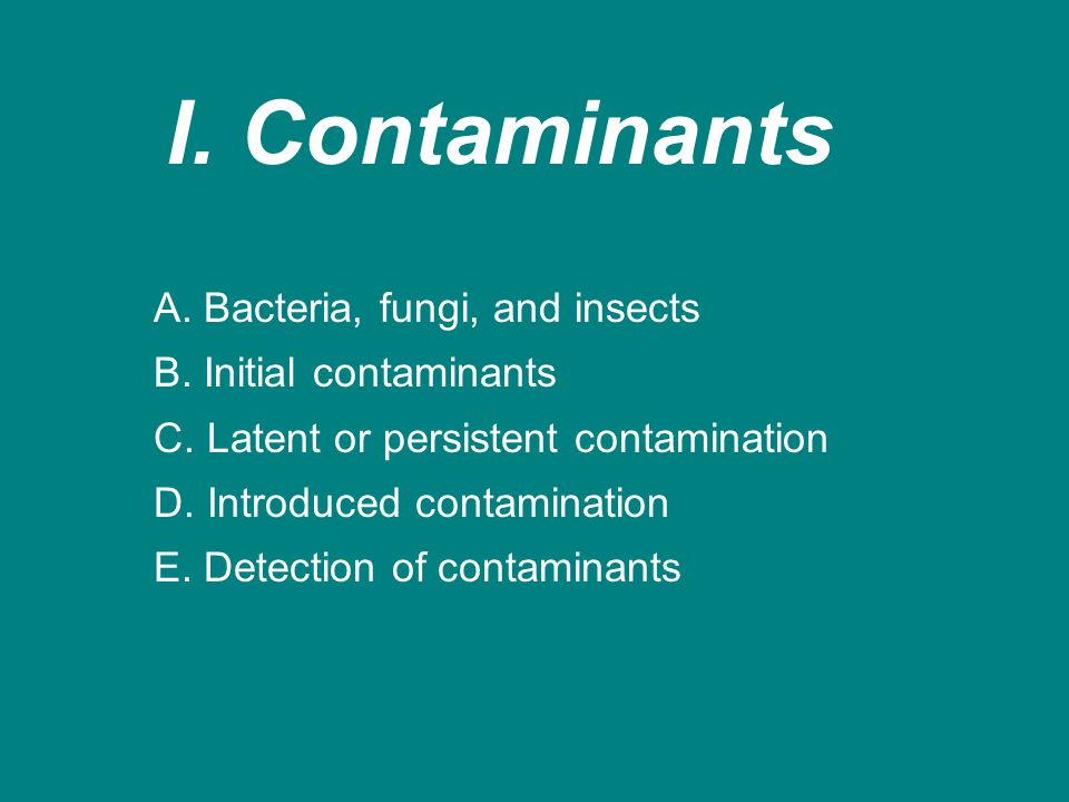 I. Contaminants A. Bacteria, fungi, and insects B.