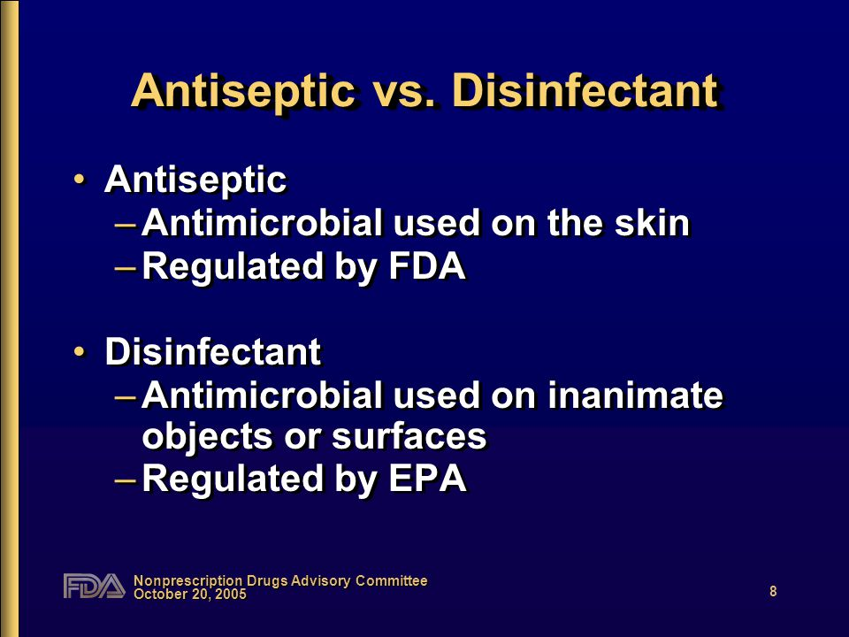 Nonprescription Drugs Advisory Committee October 20, 2005 8 Antiseptic vs.