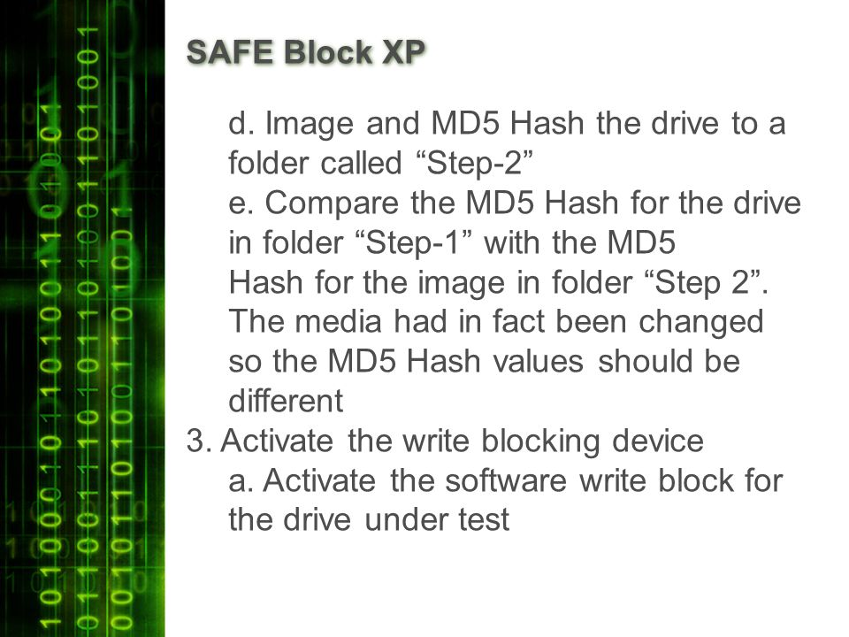 SAFE Block XP d. Image and MD5 Hash the drive to a folder called Step-2 e.