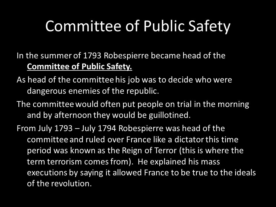 Committee of Public Safety In the summer of 1793 Robespierre became head of the Committee of Public Safety.
