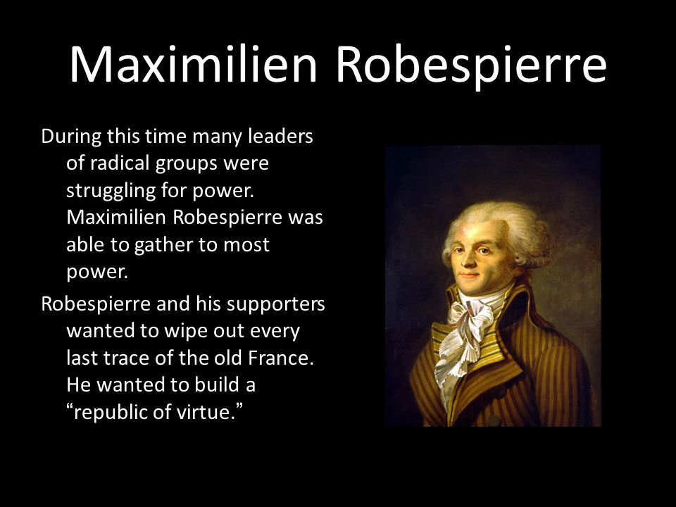 Maximilien Robespierre During this time many leaders of radical groups were struggling for power.