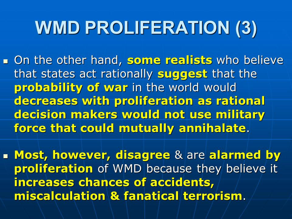 WMD PROLIFERATION (2) Great Powers are opposed to proliferation & it could be argued this is partly because they have an interest in maintaining their leverage / power/ advantages which would be diminished esp.