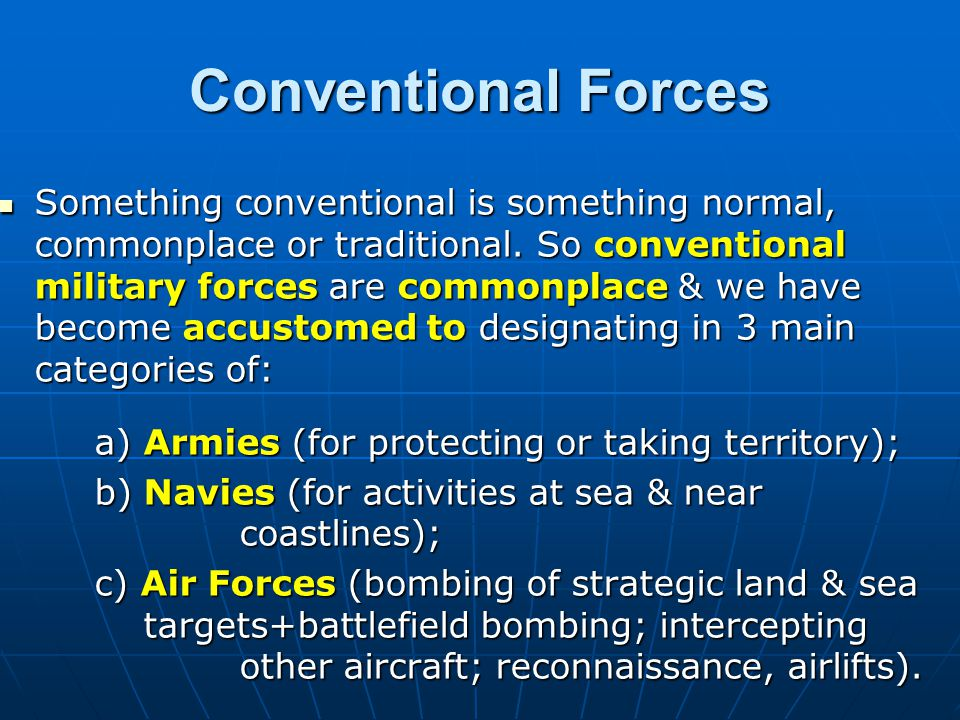 Different Types of Military Capability ConventionalForces ArmiesNaviesAirforces Weapons Of Mass Destruction (WMD) NuclearChemicalBiological