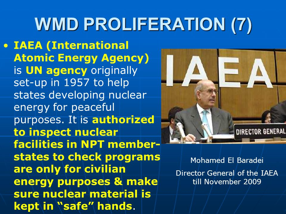 WMD PROLIFERATION (6) In late 1960's first serious international efforts to stop nuclear proliferation with establishment of Nuclear Non-Proliferation Treaty (NPT) by which time 5 states (USA, USSR, UK, France & China) were already nuclear powers.