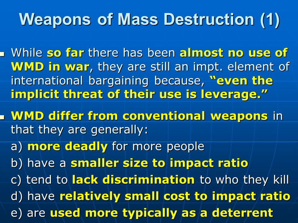 Weapons of Mass Destruction (1) While so far there has been almost no use of WMD in war, they are still an impt.