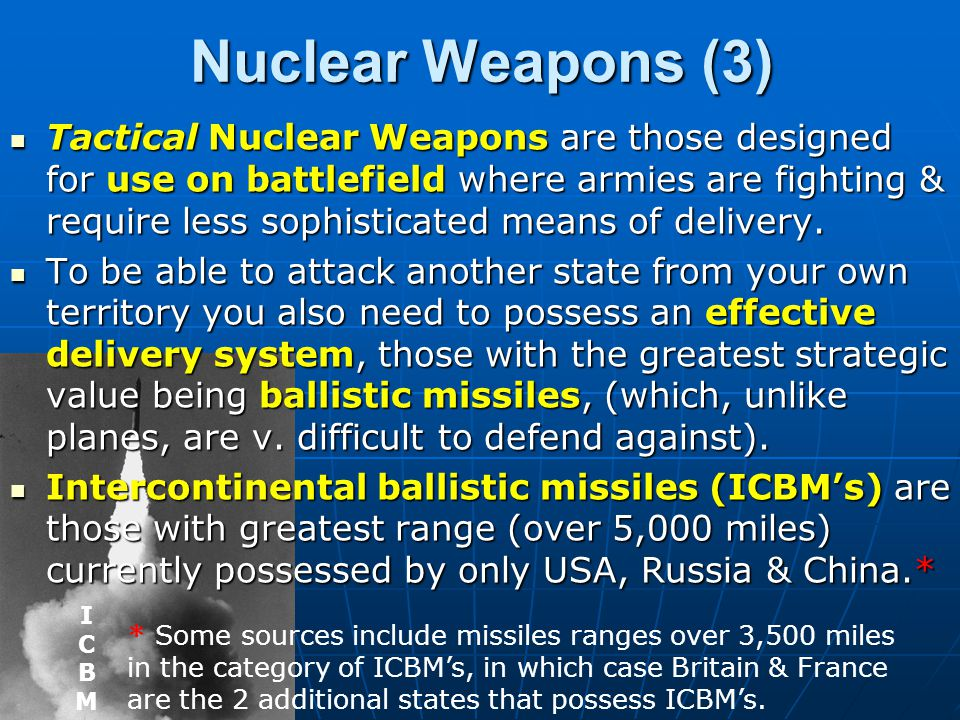 Nuclear Weapons (2) Production of nuclear weapons requires relatively high levels of technical advance & sophisticated engineering, but also the possession of special materials (e.g.