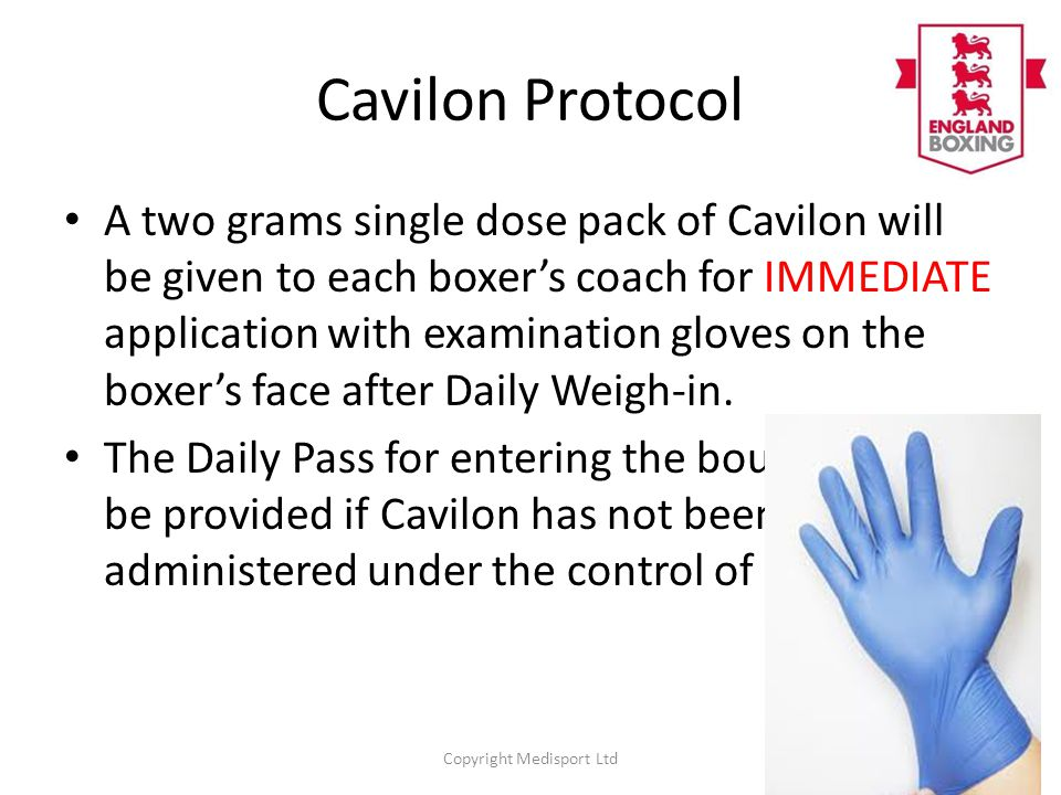 Cavilon Protocol A two grams single dose pack of Cavilon will be given to each boxer's coach for IMMEDIATE application with examination gloves on the