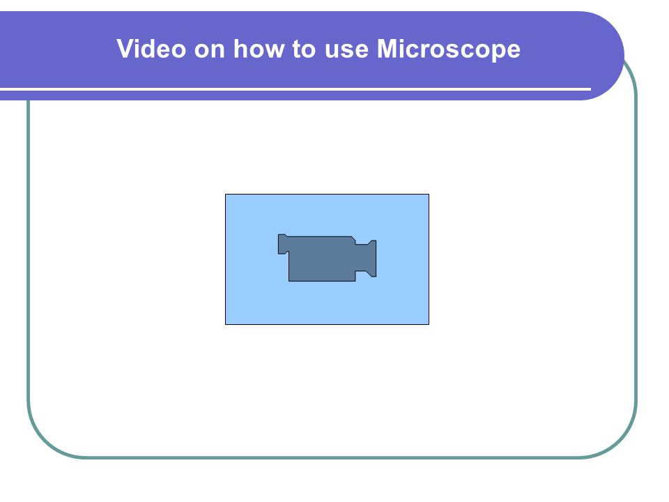 Video on how to use Microscope