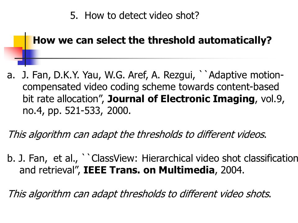 5. How to detect video shot. How we can select the threshold automatically.