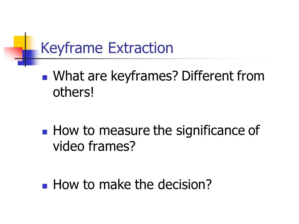Keyframe Extraction What are keyframes. Different from others.