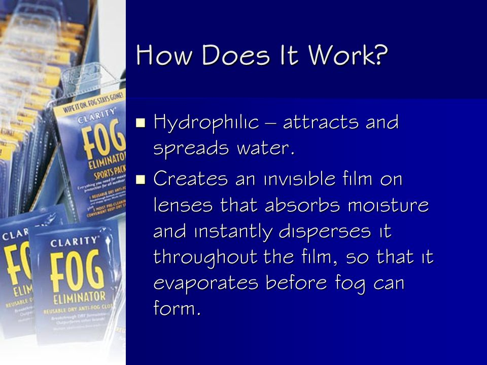 How Does It Work. Hydrophilic – attracts and spreads water.