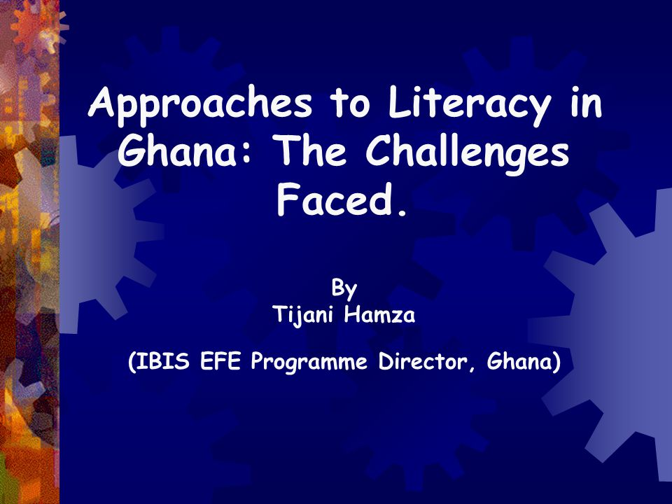 Approaches to Literacy in Ghana: The Challenges Faced.
