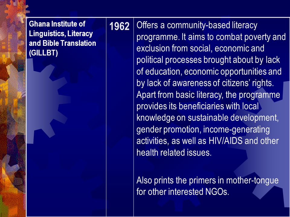 Ghana Institute of Linguistics, Literacy and Bible Translation (GILLBT) 1962 Offers a community-based literacy programme.